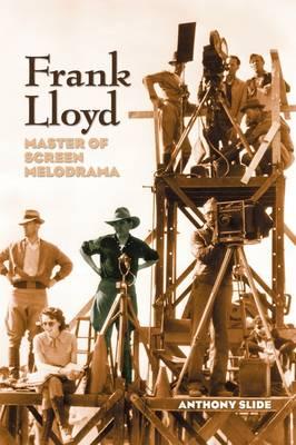 Frank Lloyd: Master of Screen Melodrama (Paperback)