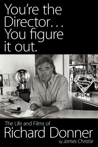 You're the Director...You Figure It Out. the Life and Films of Richard Donner (Paperback)