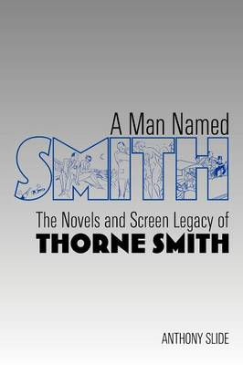 A Man Named Smith: The Novels and Screen Legacy of Thorne Smith (Paperback)