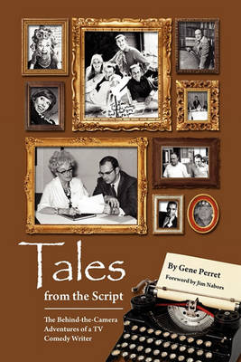 Tales from the Script - The Behind-The-Camera Adventures of a TV Comedy Writer (Paperback)