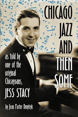 Chicago Jazz and Then Some: As Told by One of the Original Chicagoans, Jess Stacy (Paperback)