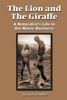 The Lion and the Giraffe: A Naturalist's Life in the Movie Business (Paperback)