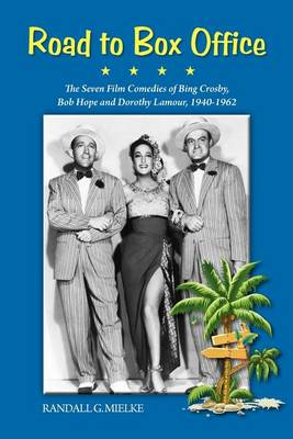 Road to Box Office - The Seven Film Comedies of Bing Crosby, Bob Hope and Dorothy Lamour, 1940-1962 (Paperback)