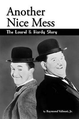 Another Nice Mess - The Laurel & Hardy Story (Paperback)