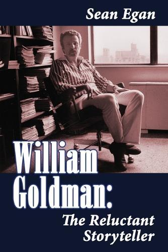 William Goldman: The Reluctant Storyteller (Paperback)