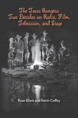 The Texas Rangers: Two Decades on Radio, Film, Television, and Stage (Paperback)