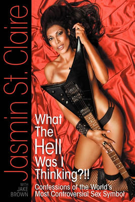 What the Hell Was I Thinking?!!' Confessions of the World's Most Controversial Sex Symbol (Paperback)