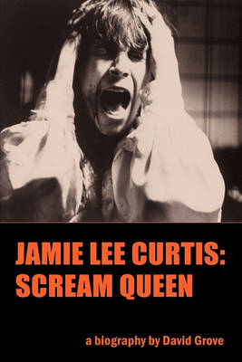 Jamie Lee Curtis: Scream Queen (Paperback)
