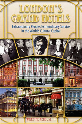 London's Grand Hotels - Extraordinary People, Extraordinary Service in the World's Cultural Capital (Paperback)