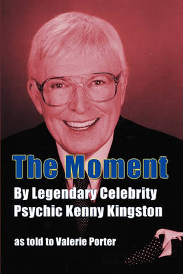 The Moment: By Legendary Celebrity Psychic Kenny Kingston as Told to Valerie Porter (Paperback)