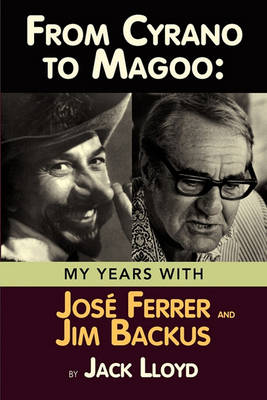 From Cyrano to Magoo: My Years with Jose Ferrer and Jim Backus (Paperback)