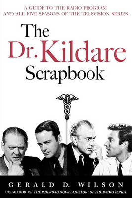 The Dr. Kildare Scrapbook - A Guide to the Radio and Television Series (Paperback)