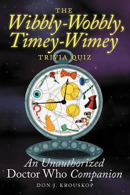 The Wibbly-Wobbly, Timey-Wimey Trivia Quiz: An Unauthorized Doctor Who Companion (Paperback)