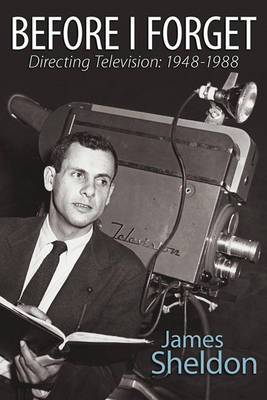Before I Forget - Directing Television: 1948-1988 (Paperback)