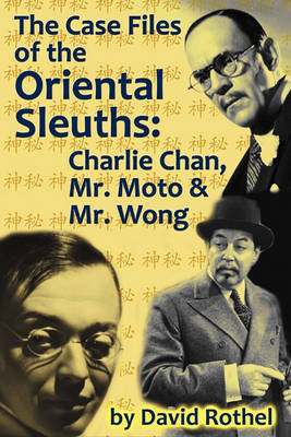 The Case Files of the Oriental Sleuths: Charlie Chan, Mr. Moto, and Mr. Wong (Paperback)