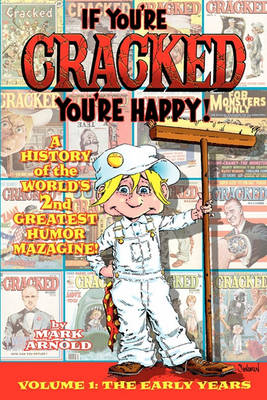 If You're Cracked, You're Happy: The History of Cracked Mazagine, Part Won (Paperback)