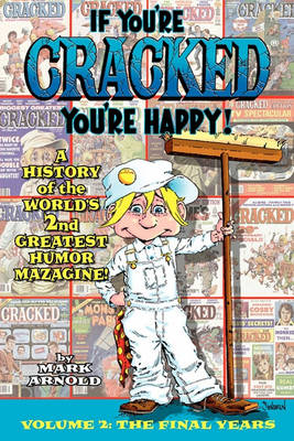 If You're Cracked, You're Happy: The History of Cracked Mazagine, Part Too (Paperback)