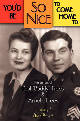 You'd Be So Nice to Come Home to: The Letters of Paul Buddy Frees and Annelle Frees (Paperback)