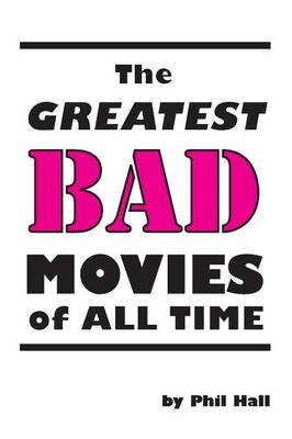 The Greatest Bad Movies of All Time (Paperback)