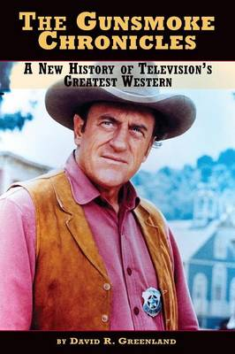 The Gunsmoke Chronicles: A New History of Television's Greatest Western (Paperback)
