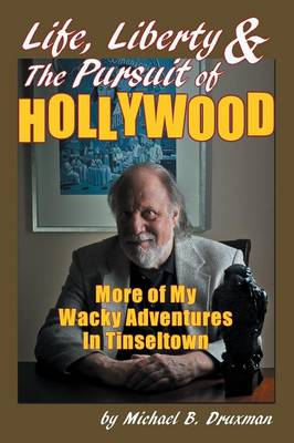 Life, Liberty & the Pursuit of Hollywood: More of My Wacky Adventures in Tinseltown (Paperback)