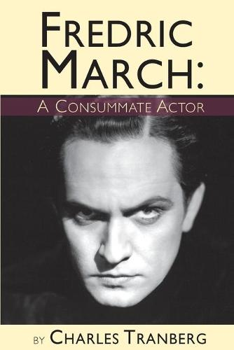Fredric March - A Consummate Actor (Paperback)