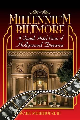Millennium Biltmore: A Grand Hotel Born of Hollywood Dreams (Paperback)
