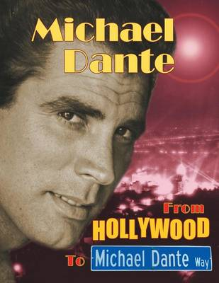 Michael Dante: From Hollywood to Michael Dante Way (Paperback)