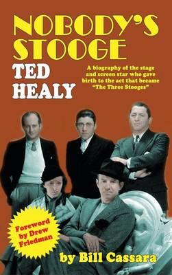 Nobody's Stooge: Ted Healy (Hardback) (Hardback)