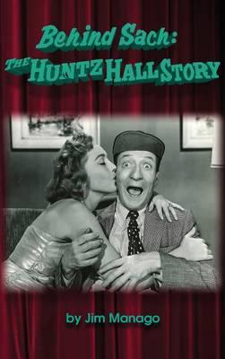 Behind Sach: The Huntz Hall Story (Hardback) (Hardback)