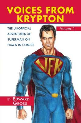 Voices from Krypton the Unofficial Adventures of Superman on Film & in Comics - Volume 1 (Paperback)