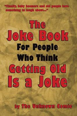 The Joke Book for People Who Think Getting Old Is a Joke (Paperback)