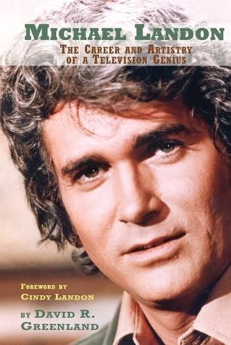 Michael Landon: The Career and Artistry of a Television Genius (Paperback)