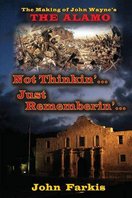 "Not Thinkin'... Just Rememberin'... The Making of John Wayne's ""The Alamo"" (Paperback)"