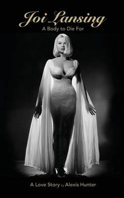 Joi Lansing - A Body to Die for - A Love Story (Hardback) (Hardback)