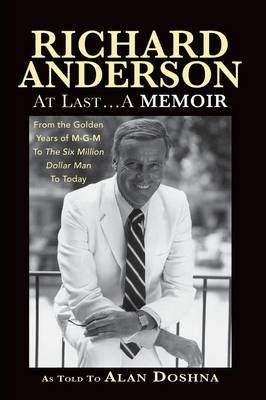 Richard Anderson: At Last... a Memoir, from the Golden Years of M-G-M and the Six Million Dollar Man to Now (Paperback)