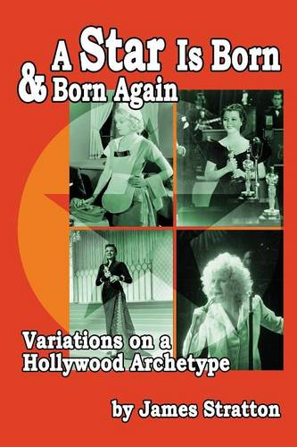 A Star Is Born and Born Again: Variations on a Hollywood Archetype (Paperback)