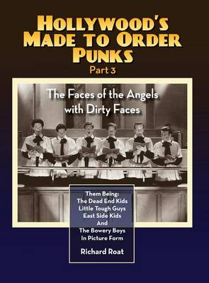Hollywood's Made to Order Punks Part 3 - The Faces of the Angels with Dirty Faces (hardback) (Hardback)
