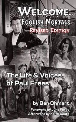 Welcome, Foolish Mortals the Life and Voices of Paul Frees (Revised Edition) (Hardback) (Hardback)