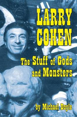 Larry Cohen: The Stuff of Gods and Monsters (Paperback)