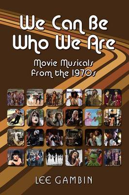 We Can Be Who We Are: Movie Musicals from the '70s (Paperback)
