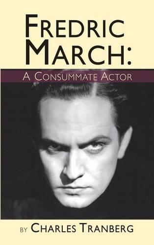 Fredric March: A Consummate Actor (Hardback) (Hardback)