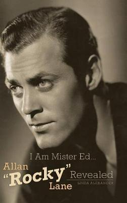 I Am Mister Ed...Allan Rocky Lane Revealed (Hardback) (Hardback)