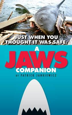 Just When You Thought It Was Safe: A Jaws Companion (Hardback) (Hardback)