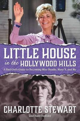 Little House in the Hollywood Hills: A Bad Girl's Guide to Becoming Miss Beadle, Mary X, and Me (Paperback)