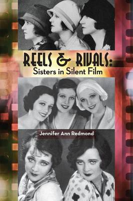 Reels & Rivals: Sisters in Silent Films (Paperback)