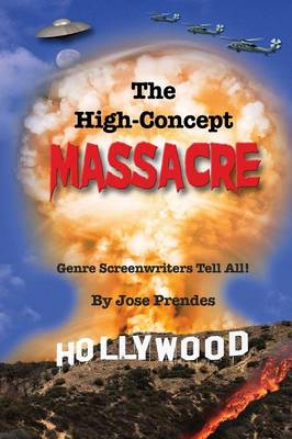The High-Concept Massacre: Genre Screenwriters Tell All! (Paperback)