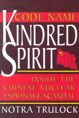 Code Name Kindred Spirit: Inside the Chinese Nuclear Espionage Scandal (Paperback)