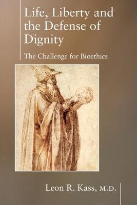 Life Liberty & the Defense of Dignity: The Challenge for Bioethics (Paperback)