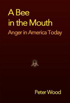 A Bee in the Mouth: Anger in America Now (Hardback)